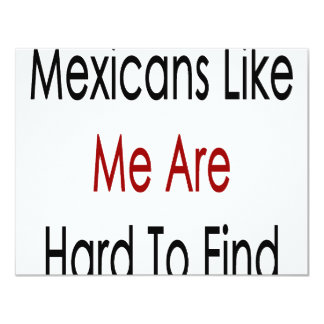 """Mexicans Like Me Are Hard To Find 4.25"""" X 5.5"""" Invitation Card"""