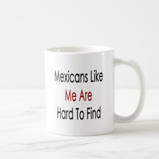 Mexicans Like Me Are Hard To Find Mugs