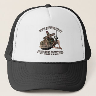Mexico, bring your own roll trucker hat