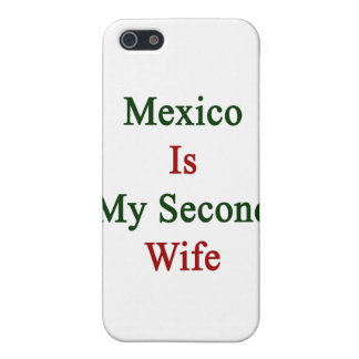 Mexico Is My Second Wife Covers For iPhone 5