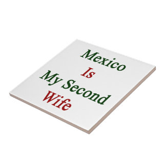 Mexico Is My Second Wife Ceramic Tile