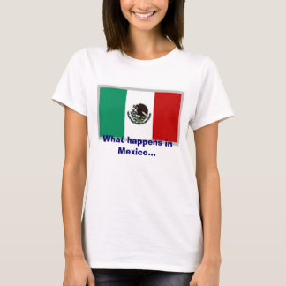 Mexico, What happens in Mexico... T-Shirt