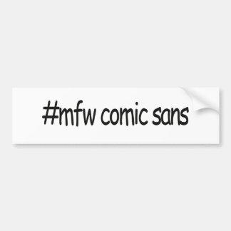 mfw comic sans bumper sticker
