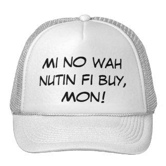 Mi no wah nutin fi buy, Mon! Cap