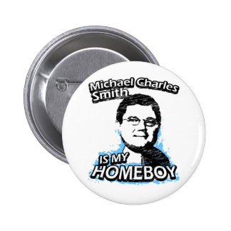 Michael Charles Smith is my homeboy 6 Cm Round Badge