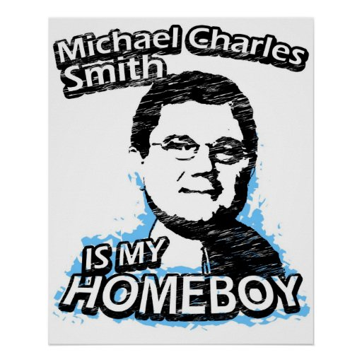 Michael Charles Smith is my homeboy Print