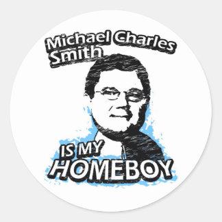 Michael Charles Smith is my homeboy Round Sticker