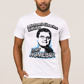 Michael Charles Smith is my homeboy T-Shirt