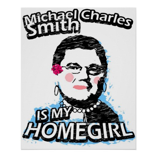 Michael Charles Smith is my homegirl Poster