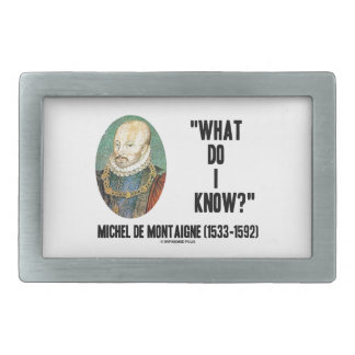 Michel de Montaigne What Do I Know? Quote Rectangular Belt Buckles