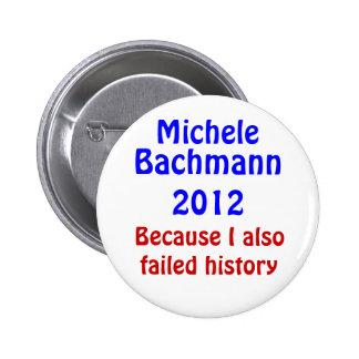 Michele Bachmann failed history 6 Cm Round Badge