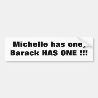 Michelle has one,Barack HAS ONE !!! Bumper Sticker