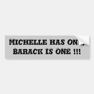 Michelle has one,Barack IS ONE !!! Bumper Sticker
