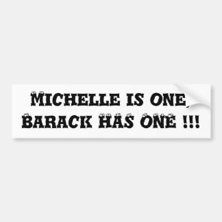 Michelle is one,Barack HAS ONE !!! Bumper Sticker
