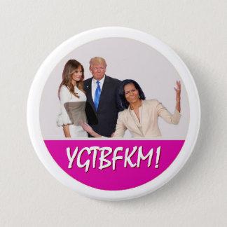 Michelle Obama to Melania Trump: YGTBFKM! 7.5 Cm Round Badge