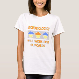 Microbiologist ... Will Work For Cupcakes T-Shirt
