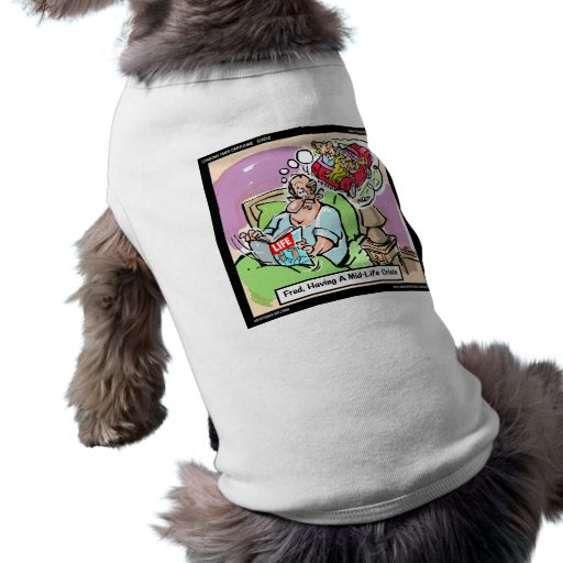 Mid Life Crisis Funny tees, gifts, cards mugs, etc Doggie T Shirt