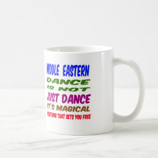 Middle eastern Dance is not just dance It's magica Mug