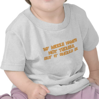 Middle Name Should be Trouble Shirt