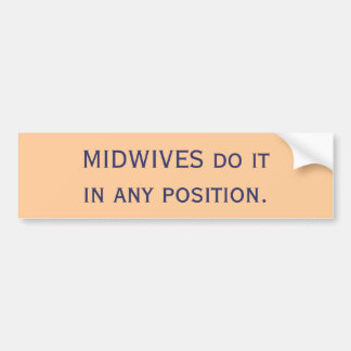 MIDWIVES do it in any position. Bumper Sticker