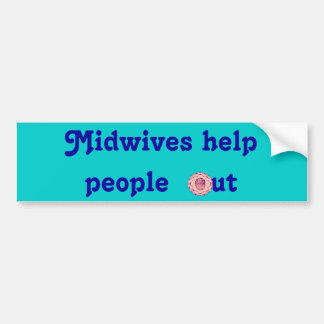 Midwives help people out, version 2 bumper sticker