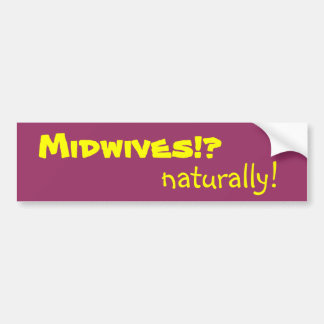Midwives!?, naturally! bumper sticker