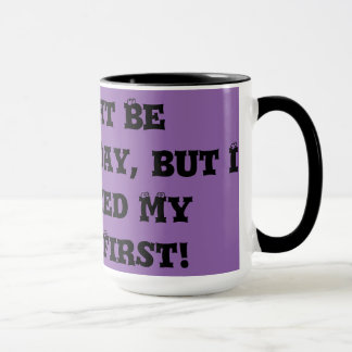 Might be Mother's Day....Need Coffee First Mug