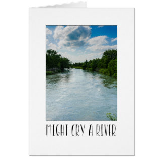 Might cry a river beautiful water card