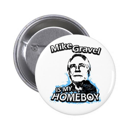 Mike Gravel is my homeboy Button