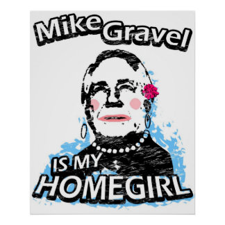 Mike Gravel is my homegirl Poster