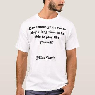 Miles Davis quote T-Shirt