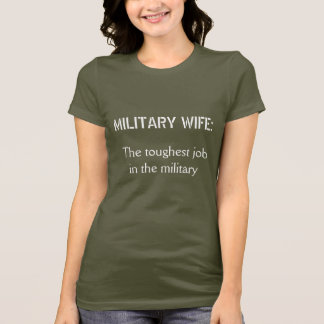 MILITARY WIFE:, The toughest job in the military T-Shirt