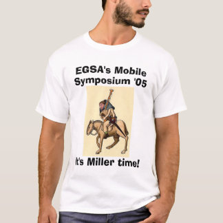 miller, EGSA's Mobile, Symposium '05, It's Mill... T-Shirt