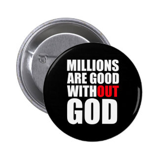 Millions Are Good Without God Pinback Button