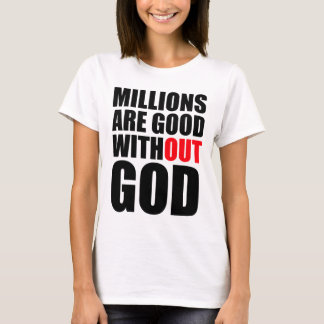 Millions Are Good Without God T-Shirt