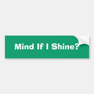 Mind If I Shine? Bumper Sticker
