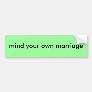 mind your own marriage bumper sticker