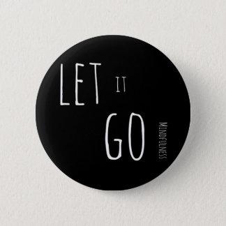 Mindfulness Gift LET IT GO 6 Cm Round Badge