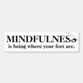Mindfulness Is Being Where Your Feet Are Bumper Sticker