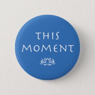 Mindfulness Saying - This Moment 6 Cm Round Badge