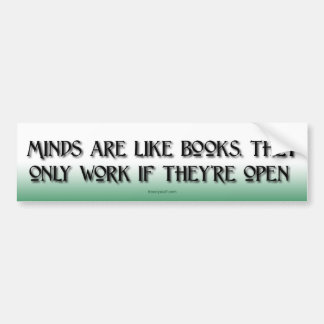Minds are like Books Bumper Sticker