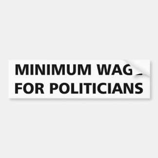 Minimum Wage For Politicians Bumper Sticker
