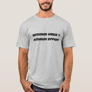 minimum wage = minimum effort - Customized T-Shirt