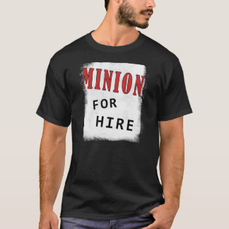 Minion for Hire (Dark) T-Shirt