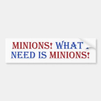 Minions! What I need is minions! Car Bumper Sticker