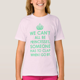 Mint We Can't All Be Princesses Girls T-Shirt