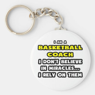 Miracles and Basketball Coaches ... Funny Keychains
