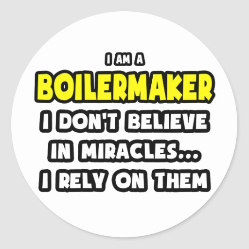 Miracles and Boilermakers ... Funny Round Sticker