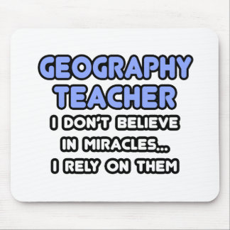 Miracles and Geography Teachers Mouse Pad
