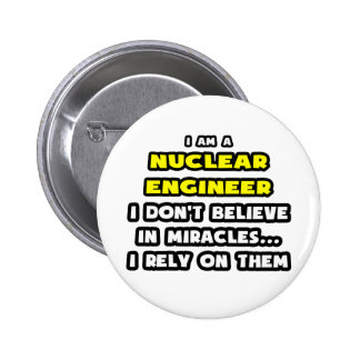 Miracles and Nuclear Engineers Funny Pinback Buttons